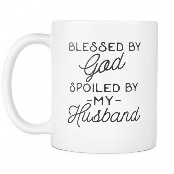 Funny 'Blessed By God Spoiled By My Husband' White Ceramic Coffee Mug For Your Wife!