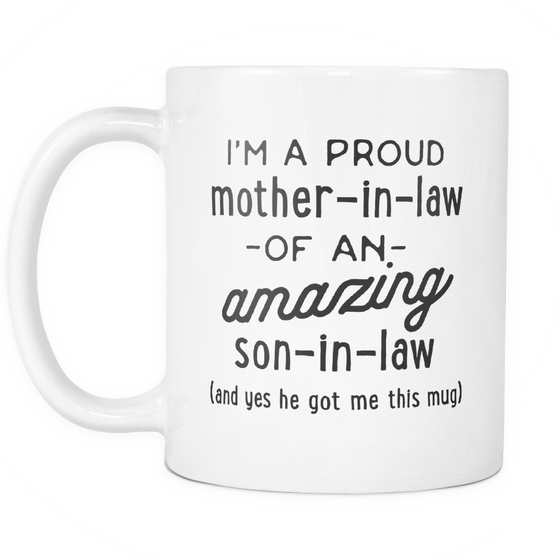 Funny Coffee Mug 'I'm A Proud Mother-in-Law Of An Amazing Son-in-Law (And Yes He Got Me This Mug)'