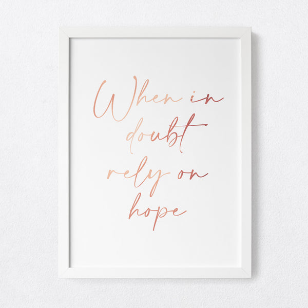 When in doubt, rely on Hope - foil print