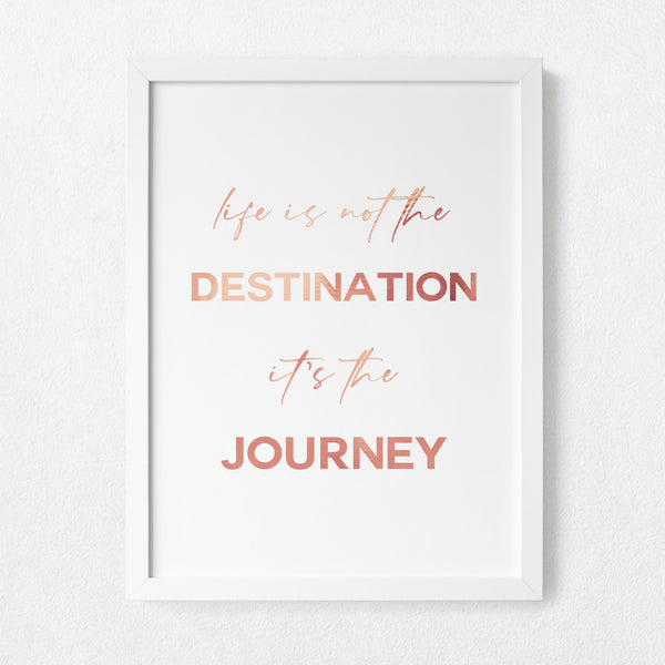 Life is the journey - foil print