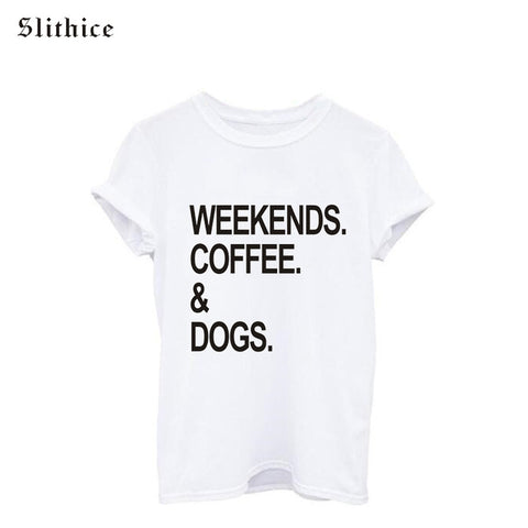 Dog T-Shirts - 'Weekend, Coffee & Dogs' Cotton Women T-shirts - 6 Sizes