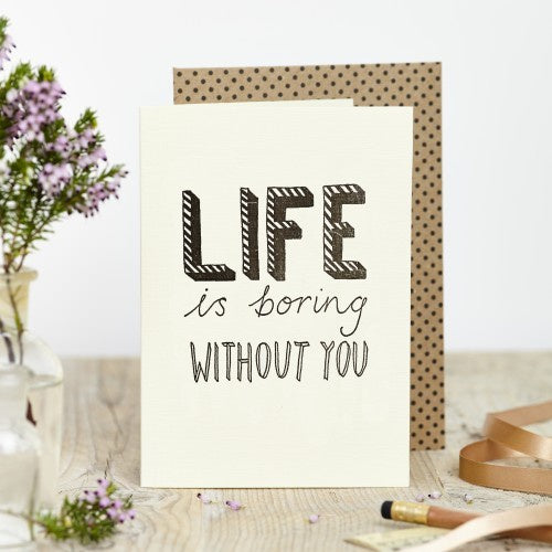 Katie Leamon Life is Boring card Without You