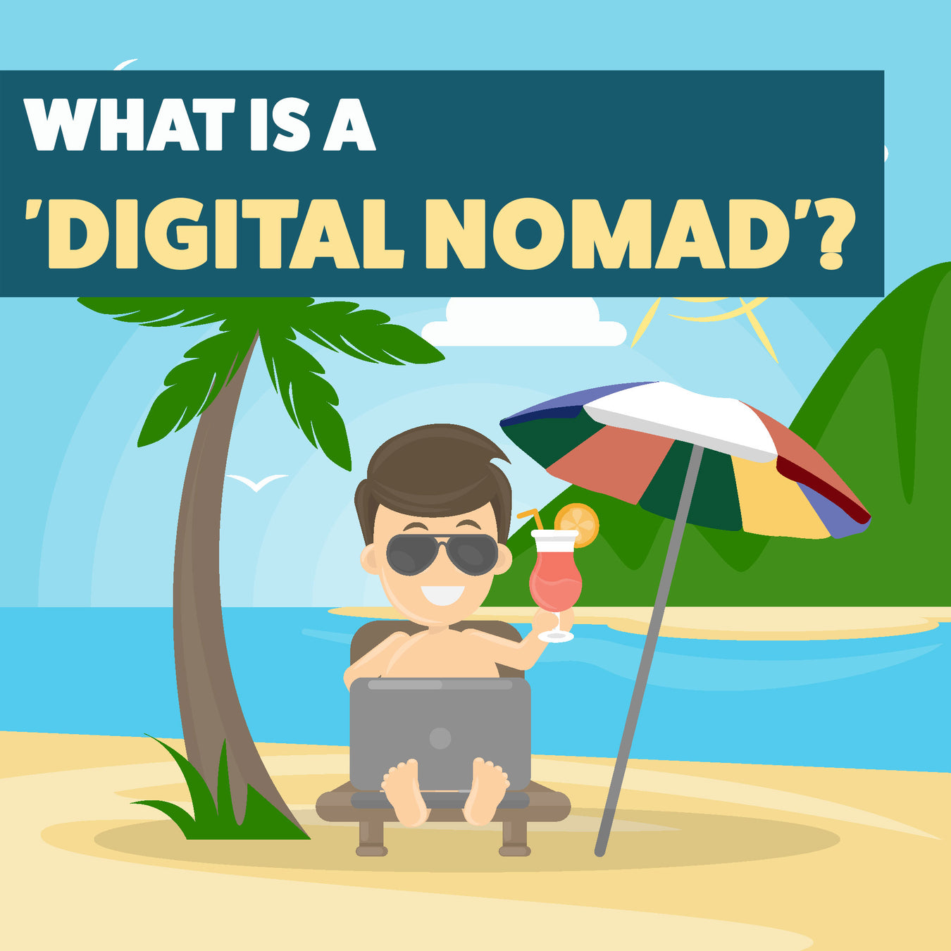 What Is A 'Digital Nomad'?