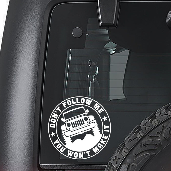 Don't Follow Me You Won't Make It - Jeep Off Road Window Car Sticker Vinyl Decal - By NOMADO