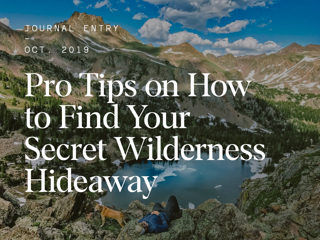 Pro Tips on How to Find Your Secret Wilderness Hideaway