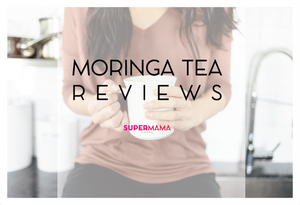 Posts From Our Supermama Fans - Moringa Tea Reviews