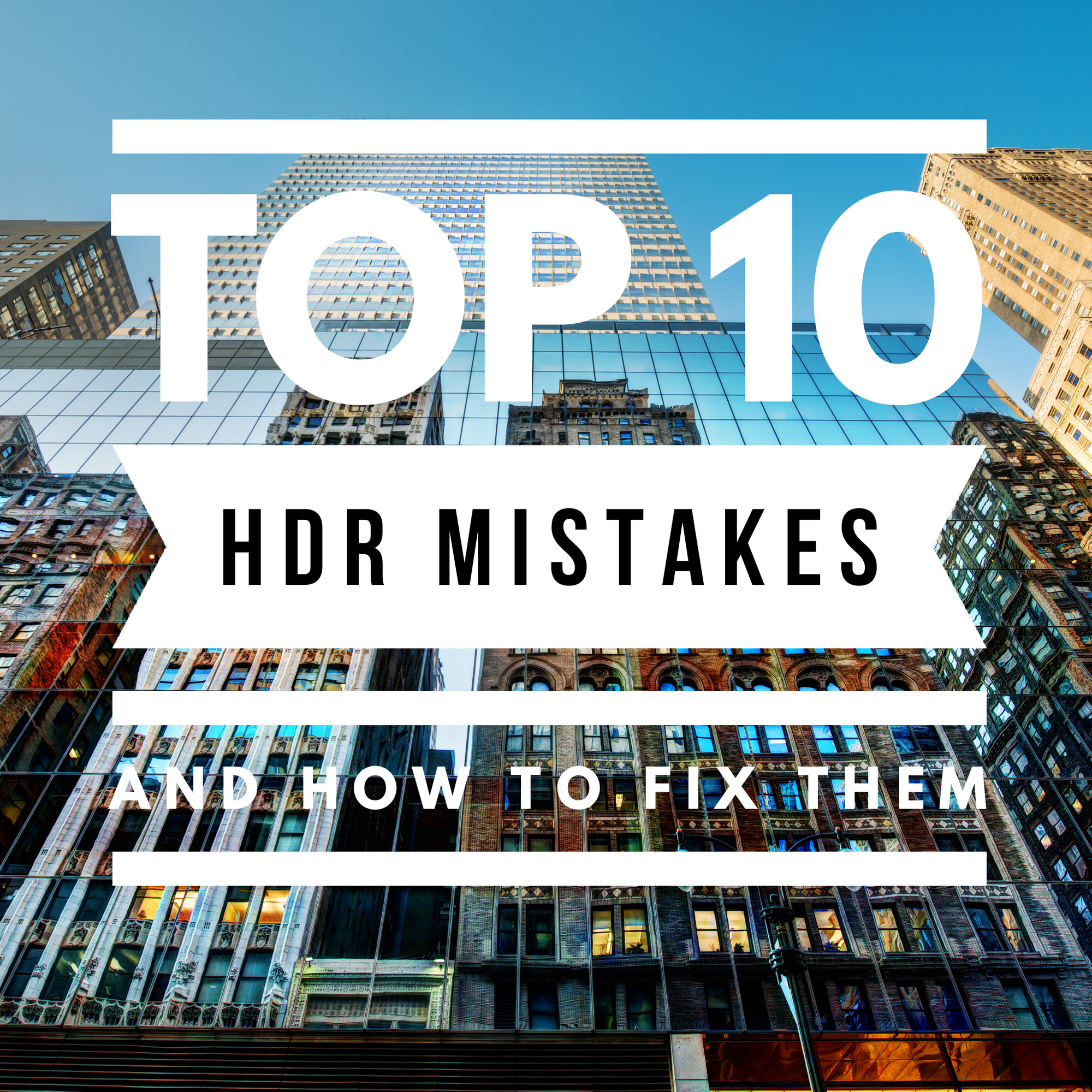 Top 10 HDR Mistakes (Bonus Edition)
