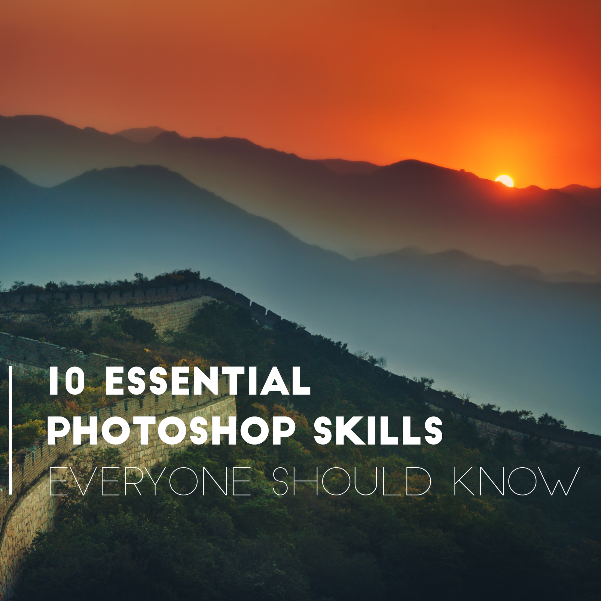 10 Essential Photoshop Skills Everyone Should Know