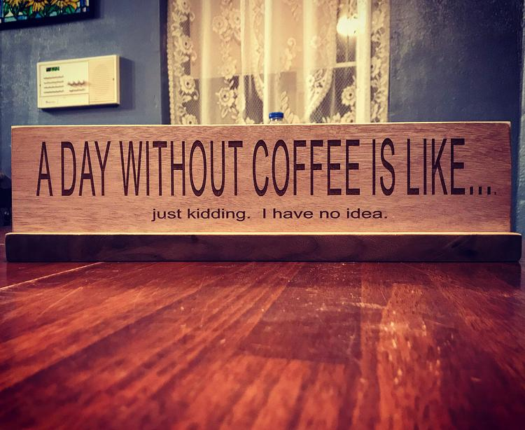 A Day without Coffee is Like.....
