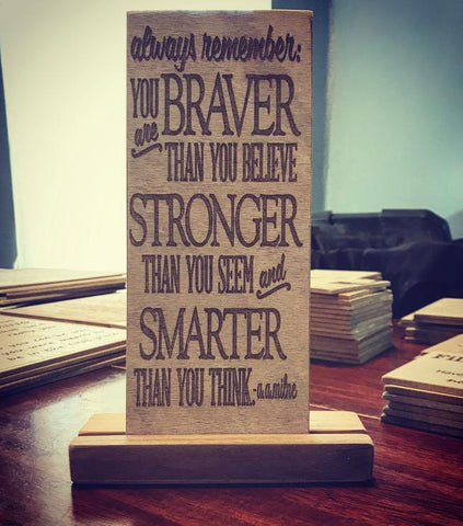 Always remember you are braver.....
