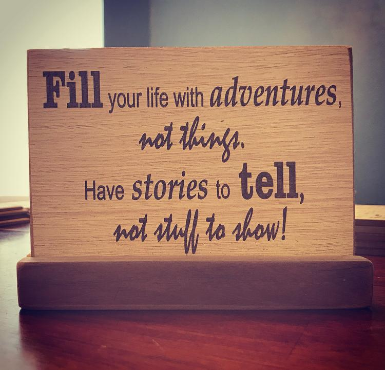 Fill your life with adventures.....