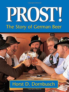 Prost!: The Story of German Beer