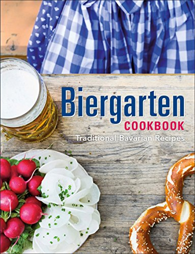 Biergarten Hardcover Cookbook: Traditional Bavarian Recipes