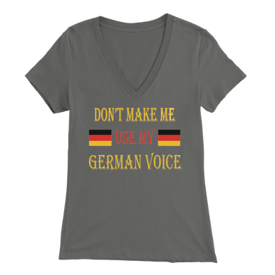 Don't Make Me Use My German Voice - Womens