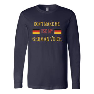Don't Make Me Use My German Voice Men's Long Sleeve Shirt