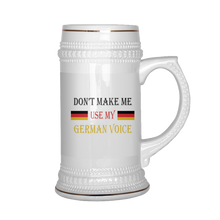 Don't Make Me Use My German Voice Beer Stein!