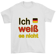 """I Don't Know"" It's German White T-Shirt"