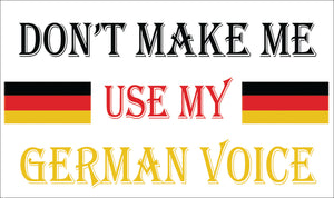Don't Make Me Use My German Voice Decal