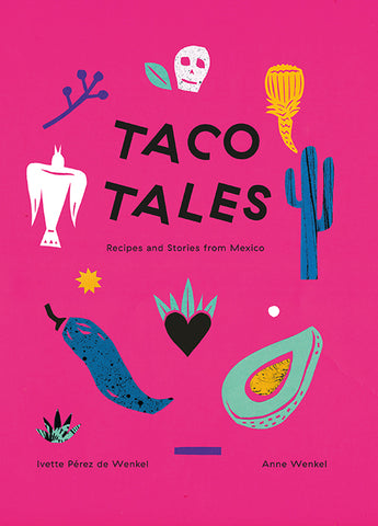 Taco Tales Recipes and Stories from Mexico Book
