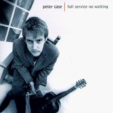 Peter Case - Full Service No Waiting