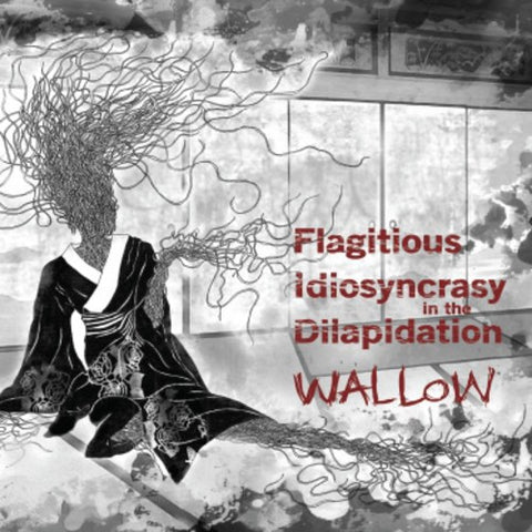 Flagitous Idiosyncrasyin The Dilapidation - Wallow