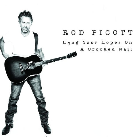 Rod Picott - Hang Your Hopes On A Crooked Nail