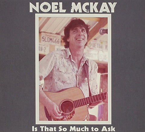 Noel Mckay - Is That So Much To Ask
