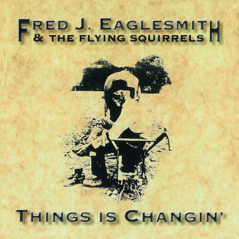 Fred Eaglesmith - Things Is Changin