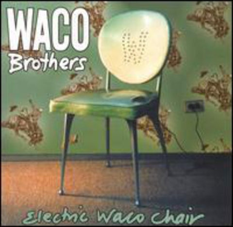 The Waco Brothers - Electric Waco Chair