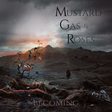 Mustard Gas And Roses - Becoming