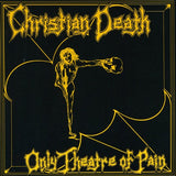 Christian Death - Only Theatre Of Pain