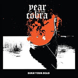 Year Of The Cobra - Burn Your Dead