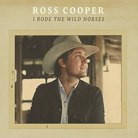 Ross Cooper - I Rode The Wild Horses