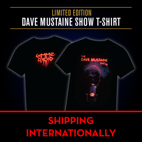 Limited Edition Dave Mustaine Show T-Shirt -  International Orders - Shipping Included