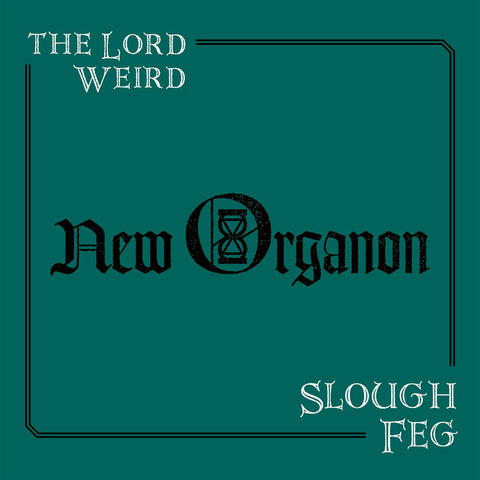Lord Weird Slough Feg - New Organon - Preorder Now