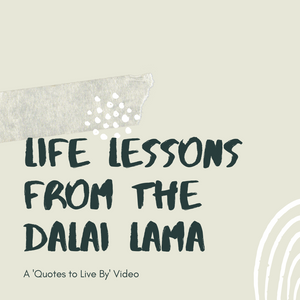Quotes to Live By - Life Lessons from the Dalai Lama
