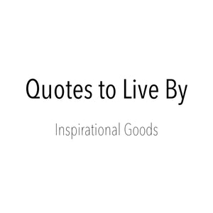 Quotes to Live By - 02.21.18 - Weekly Midweek Inspiration
