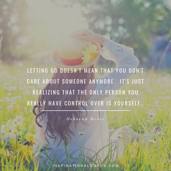 Quotes to Live By - Letting go doesn't mean you don't care