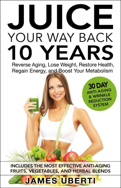 JUICE YOUR WAY BACK 10 YEARS - BY JAMES UBERTI