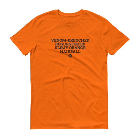 Venom-Drenched Regurgitated Slimy Orange Hairball 45 Tee