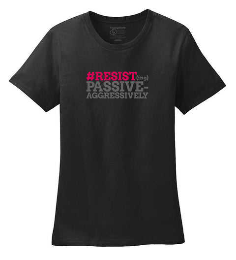 Trumpithets #RESIST(ing) Passive-Aggressively Womens Tee