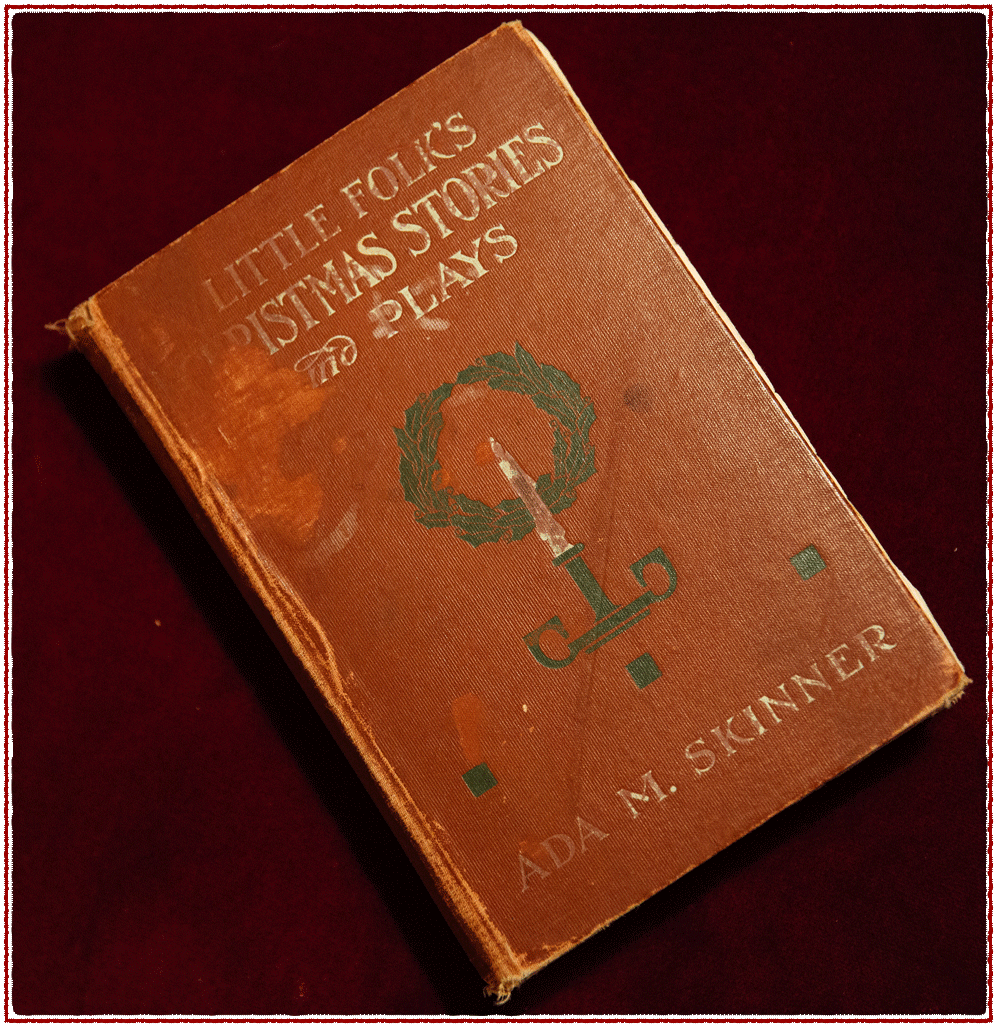 More than three generations and going strong: my family's original 1915 copy of Ada M. Skinner's Little Folk's Christmas Stories and Plays. Photo by Sarah Deragon/Portraits to the People.