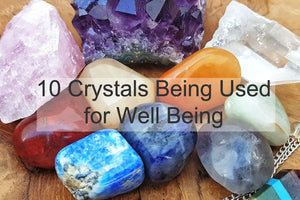 List of Crystals: 10 Healing Crystals Being Used by Many for Wellness