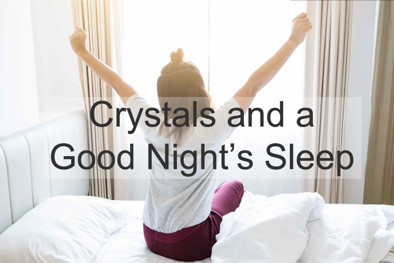 Crystals For Sleep and a Good Night's Sleep At That