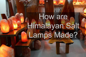 How are Himalayan Salt Lamps made?
