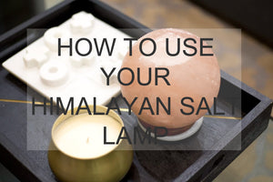 How to use your Himalayan Salt Lamp?