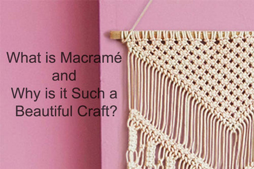 What is Macramé and Why is it Such a Beautiful Craft?