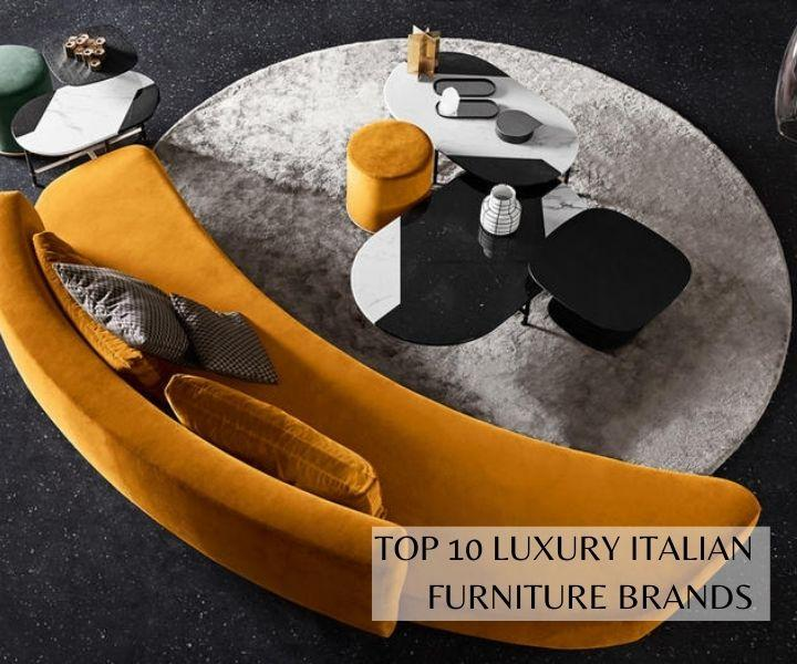 TOP 10 LUXURY ITALIAN FURNITURE BRANDS