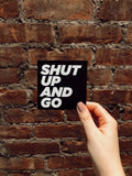 Shut Up and Go Sticker