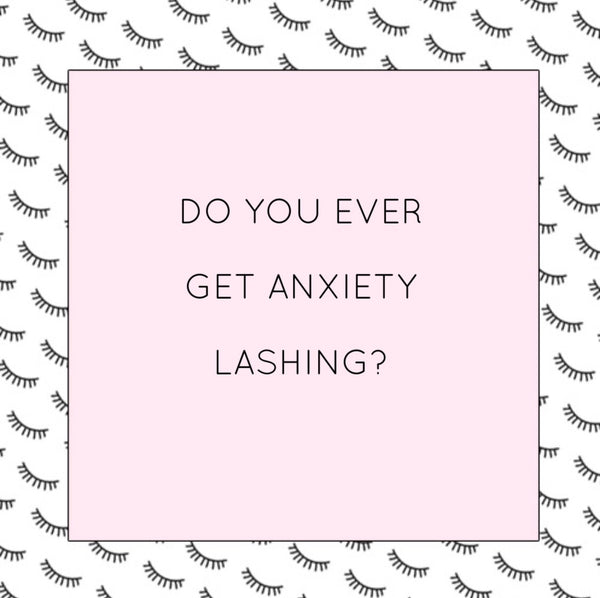 Lashing and Anxiety